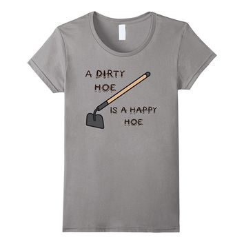 A Dirty Hoe is a Happy Hoe Humorous T-Shirt