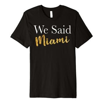 We Said Miami T-Shirt -Bridal Party Premium Shirt - Slim Fit