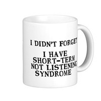 ... Forget Short Term Not Listening Syndrome Mug