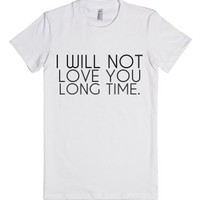 I Will Not Love You Long Time-Female White T-Shirt