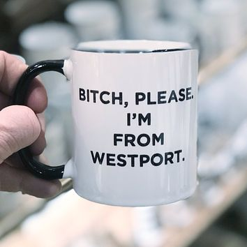Bitch, Please. I'm From Westport - Ceramic Coffee Tea Mug 11-oz