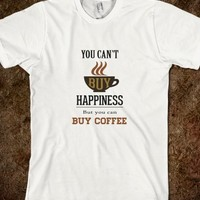 COFFEE SAYING - YOU CAN'T BUY HAPPINESS