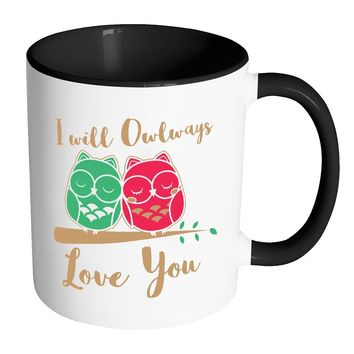 Funny Owl Mug I Will Olways Love You White 11oz Accent Coffee Mugs