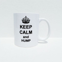 Keep calm and hump coffee mug, funny mug, personalized mug, custom mug, gifts for him, gifts for her, christmas gift, birthday gift