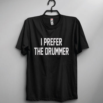 I Prefer The Drummer Band Crew Shirt