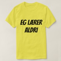 I never learn, in Norwegian eg lærer aldri T-Shirt