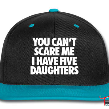You Can't Scare Me I Have Five Daughters Snapback