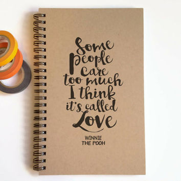 Writing journal, spiral notebook, cute diary, small sketchbook - Some people care too much, I think it's called love, Winnie the Pooh quote