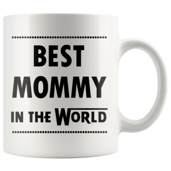 BEST MOMMY IN THE WORLD * Funny Gift for Mom, Mother's Day * White Coffee Mug 11oz.