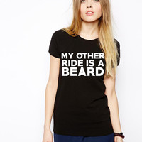 My Other Ride Is A Beard - No Shave November - Movember - I Love Beards Shirt - Bearded Men - Women Love Beards