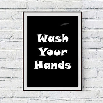 Wash Your Hands Bathroom Art, Bathroom Decor Poster, Instant Download Printable Art, Wall Phrase, Wall Decor, Bathroom Sign, Inspiration
