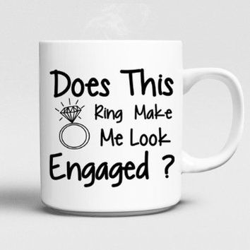 Does This Ring Make Me Look Engaged Mug 11oz Ceramics