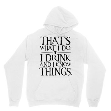 that what i do i drink and i know things Unisex Hoodie