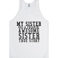 My Sister Has A Freakin' Awesome Sister True Story Tank-White Tank
