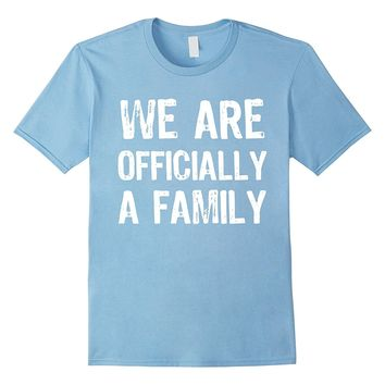 We Are Officially A Family National Adoption Day T Shirt