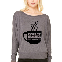 Instant Teacher Just Add Coffee WOMEN'S FLOWY LONG SLEEVE OFF SHOULDER TEE
