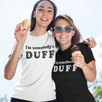 I'm Somebody's Duff Shirt, Kylie Jenner Tshirt, Duff T-shirt, Tumblr Clothes, Aesthetic T Shirts 100% Cotton, Best Friends