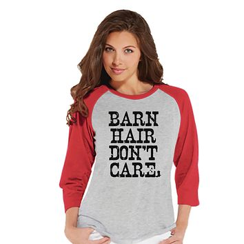 Funny Women's Shirt - Barn Hair Don't Care - Funny Shirt - Country T-shirt - Womens Red Raglan - Funny Tshirts - Gift for Her Funny Tees