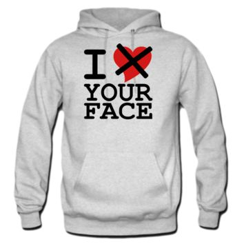I Don't Love Your Face Hoodie
