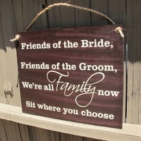 Friends of the Bride, Friends of the Groom, We're All Famliy Now, Sit Where You Choose Wood Wedding Sign