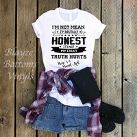 I'm not mean, I'm brutally Honest. It's Not My fault Truth hurts. Here's a band aid. /short sleeve unisex t-shirt/HTV design