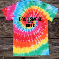 Don't Smoke Shitty Weed - TIEDYE