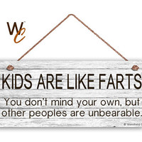 "Kids Are Like Farts Sign, Humorous Sign, 6""x14"" Rustic White Style, Fun and Unique Gift, Gag Gift, Funny Kid Sign, Fart Sign, Made to Order"