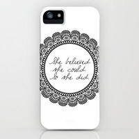 She Believed She Could iPhone Case by PrintableWisdom | Society6