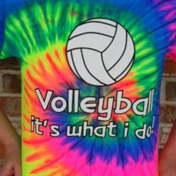 Volleyball It's What I Do Tye Dye T-shirt