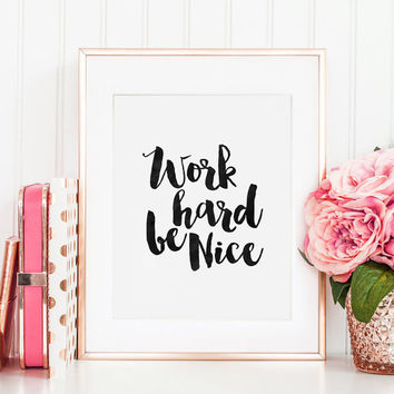 OFFICE WALL ART, Work Hard And Be Nice, Office Decor,Office Sign, Inspirational Quote,Motivational Poster, Home Office Desk,Quote Prints