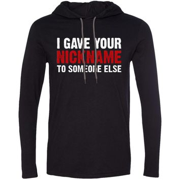i gave your nickname to someone else t shirt 987 Anvil LS T-Shirt Hoodie
