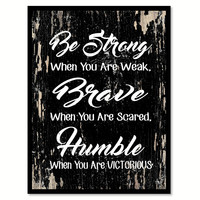 Be Strong Brave Humble Inspirational Quote Saying Gifts Ideas Home Decor Wall Art