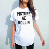 Picture Me Rollin T-Shirt