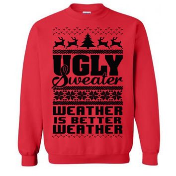 Ugly Sweater Weather Is Better Weather Ugly Christmas Sweater Fleece Pullover Sweatshirt - S M L XL 2X
