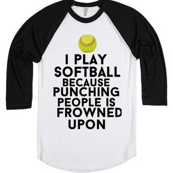 i play softball because punching people is frowned upon