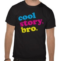 Cool Story Bro Multi Colored T Shirts from Zazzle.com