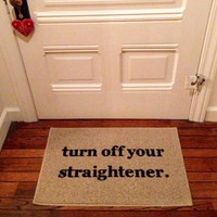 Turn Off Your Straightener Door Mat / Area Rug Hand Painted 18x30, Funny Door Mat, Novelty Door Mat