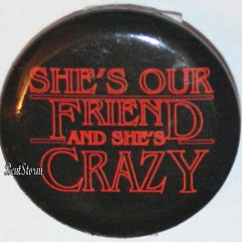 """Licensed cool Netflix Stranger Things She's Our Friend and She's Crazy 1 1/4"""" Pin Button NEW"""