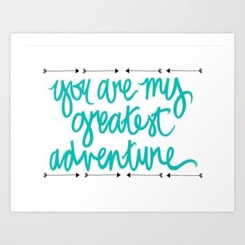 you are my greatest adventure Art Print by writtenforyou