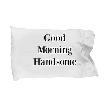 Pillowcase Cover Good Morning Handsome Custom Wedding Anniversary Gift standard