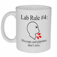 Lab Rule #4: Pipettes and Hiccups Don't Mix Coffee or Tea Mug