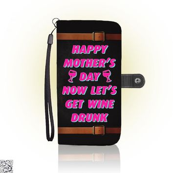 Happy Mother's Day Now Let's Get Wine Drunk, Mother's Day Wallet Case