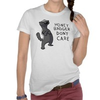 Honey Badger Don't Care Tshirt from Zazzle.com