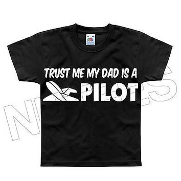 Trust Me My Dad Is A Pilot Flying Plane Funny Kids T-Shirt 1-2 to 12-13 Years