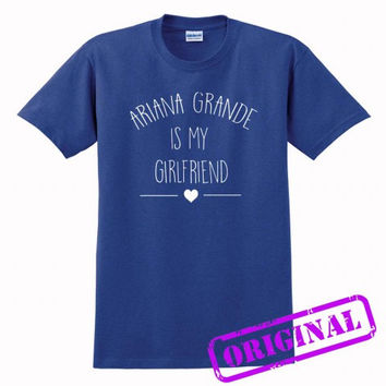 Ariana Grande Is My Girlfriend for shirt antique royal, tshirt antique royal unisex adult