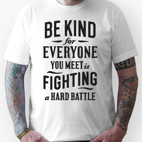 Be Kind; Everyone You Meet is Fighting a Hard Battle Unisex T-Shirt