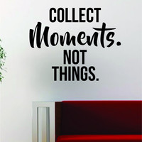 Collect Moments Not Things Quote Decal Sticker Wall Vinyl Art Decor Home Travel Adventure Wanderlust
