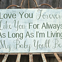 Love you Forever Like You For Always...My Baby You'll Be - Baby shower gift, Nursery Art, Wedding Sign, Childrens Room Decor
