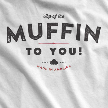 Top of the Muffin to You! T-Shirt - Vintage Style Logo Shirt - Small - XXL - Mens & Womens