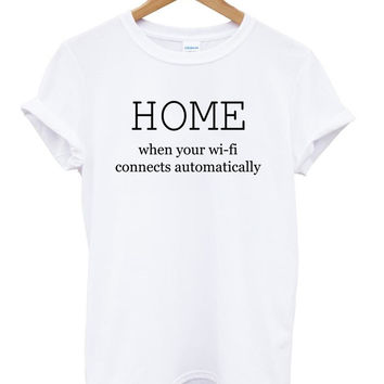 home is where your wifi connects automatically T shirt